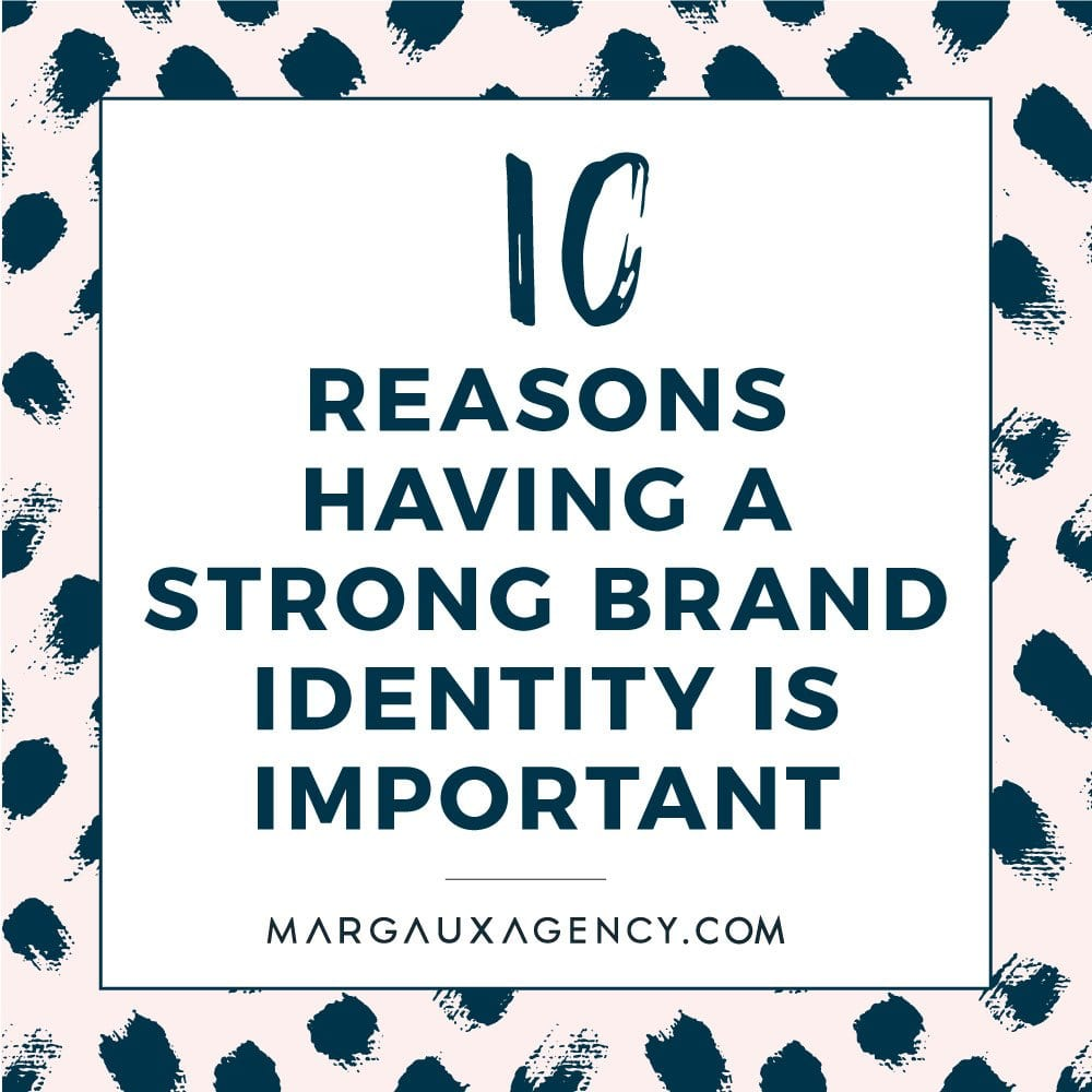 10 REASONS HAVING A STRONG BRAND IDENTITY IS IMPORTANT
