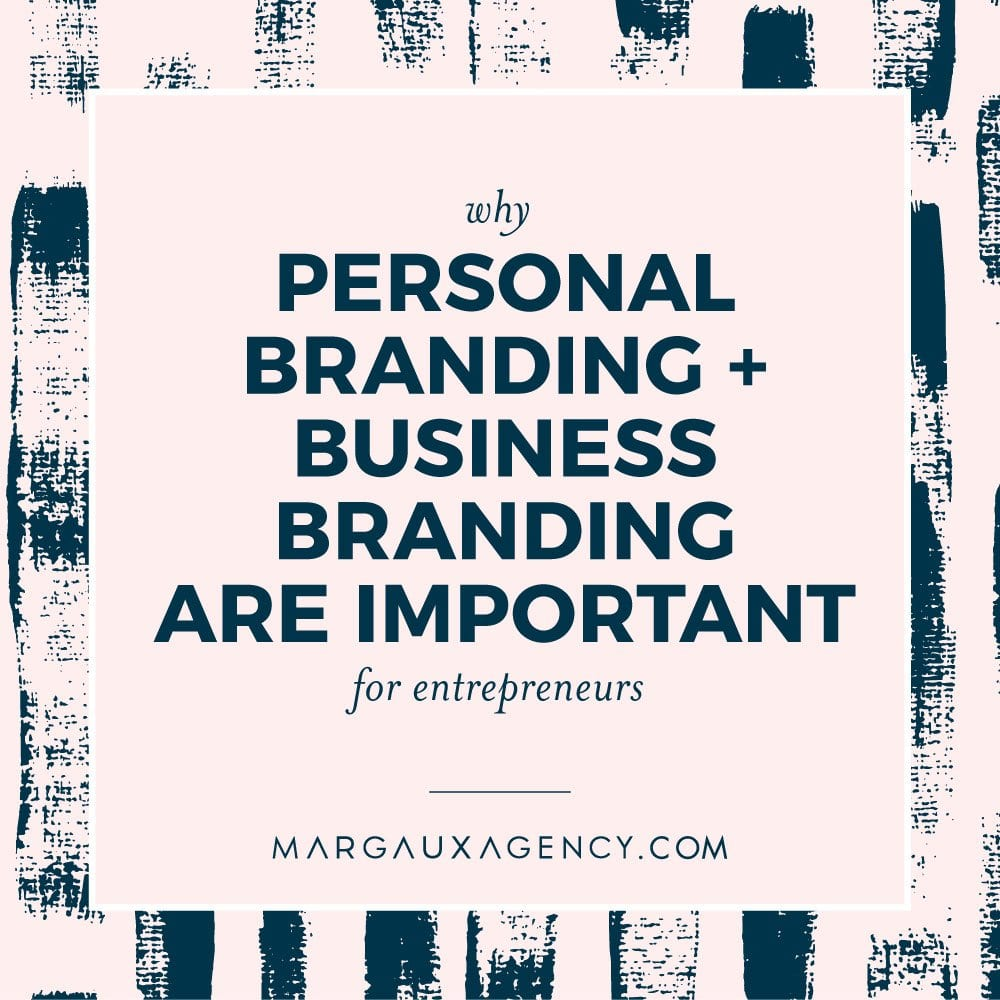 WHY PERSONAL BRANDING + BUSINESS BRANDING ARE IMPORTANT FOR ENTREPRENEURS