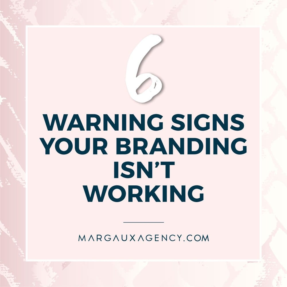 6 Warning Signs Your Branding Isn't Working