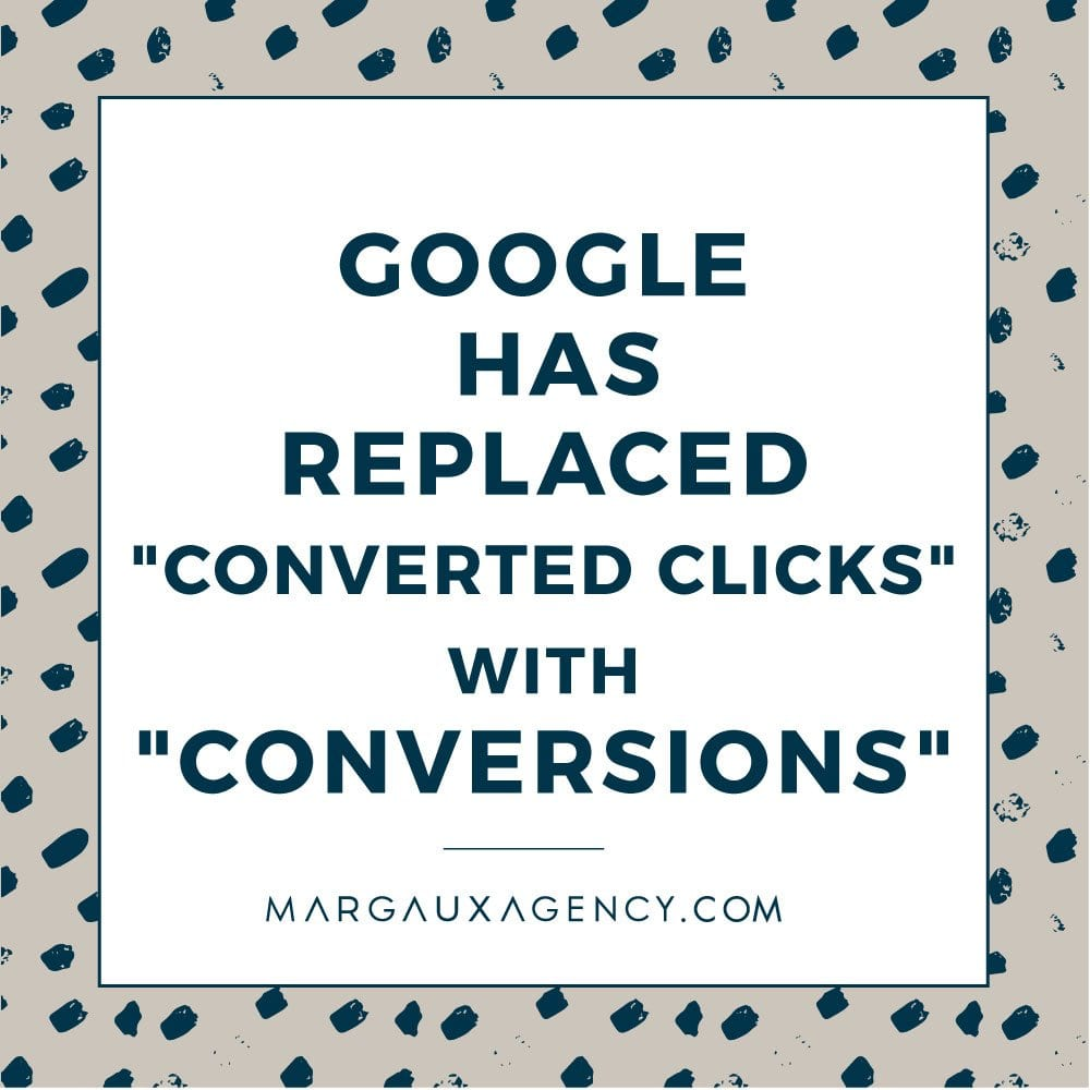 "GOOGLE HAS REPLACED ""CONVERTED CLICKS"" WITH ""CONVERSIONS"""