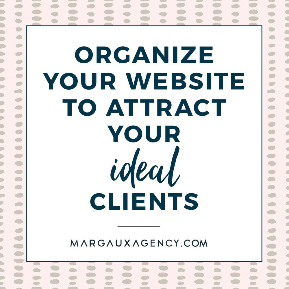 HOW TO ORGANIZE YOUR WEBSITE TO ATTRACT YOUR IDEAL CLIENT